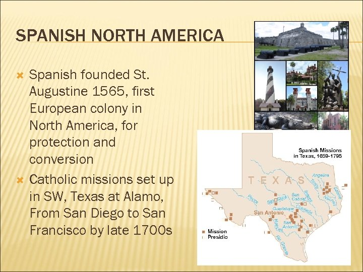SPANISH NORTH AMERICA Spanish founded St. Augustine 1565, first European colony in North America,