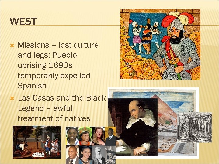 WEST Missions – lost culture and legs; Pueblo uprising 1680 s temporarily expelled Spanish
