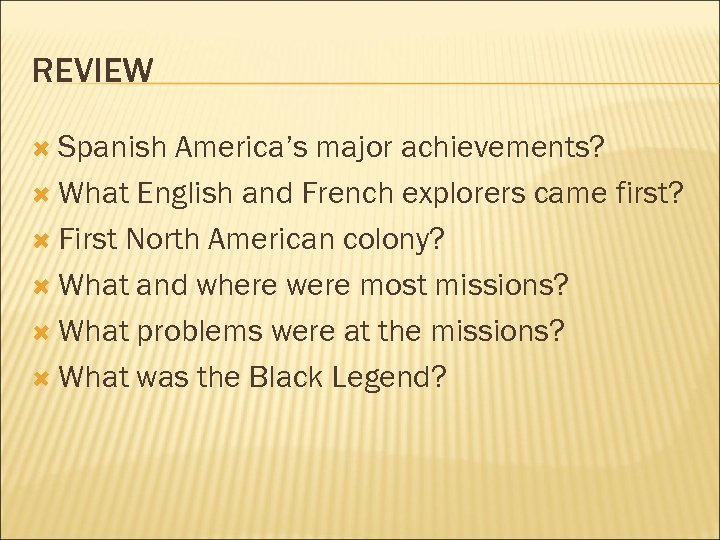 REVIEW Spanish America's major achievements? What English and French explorers came first? First North
