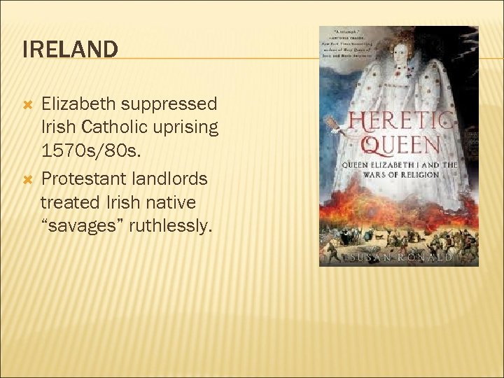 IRELAND Elizabeth suppressed Irish Catholic uprising 1570 s/80 s. Protestant landlords treated Irish native
