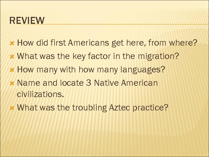 REVIEW How did first Americans get here, from where? What was the key factor