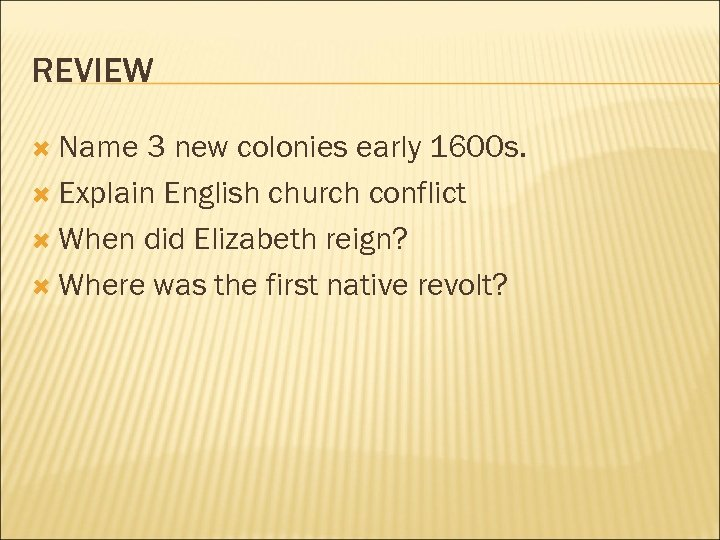 REVIEW Name 3 new colonies early 1600 s. Explain English church conflict When did