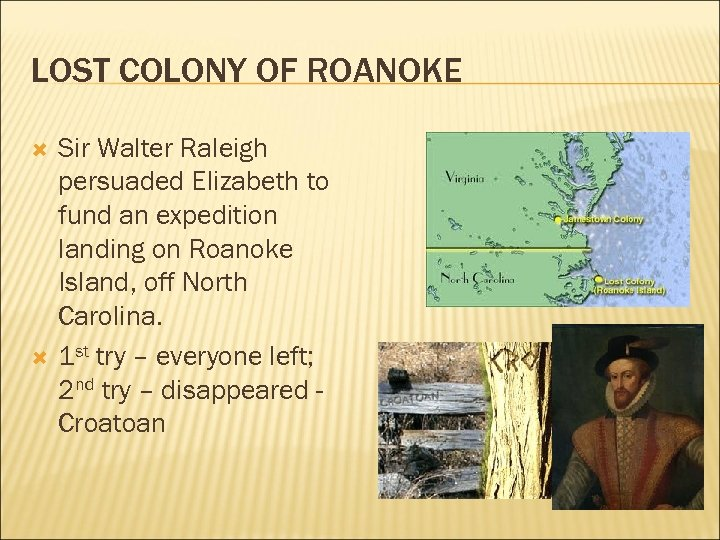 LOST COLONY OF ROANOKE Sir Walter Raleigh persuaded Elizabeth to fund an expedition landing
