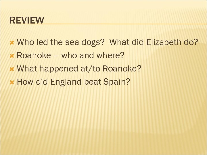 REVIEW Who led the sea dogs? What did Elizabeth do? Roanoke – who and