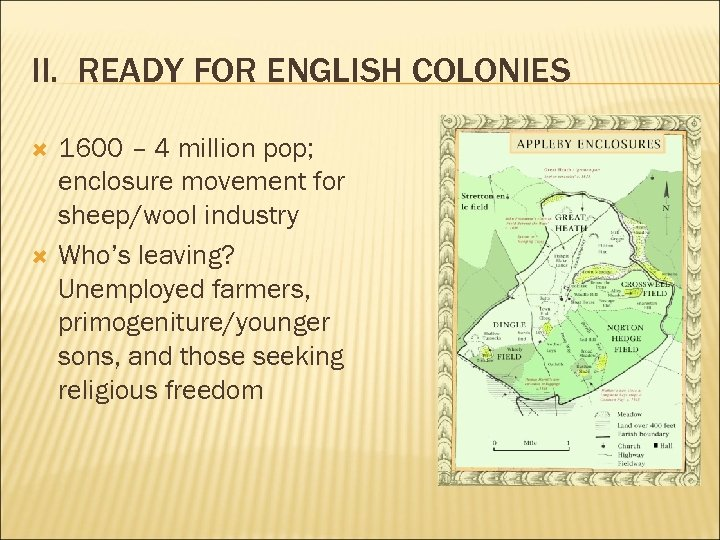 II. READY FOR ENGLISH COLONIES 1600 – 4 million pop; enclosure movement for sheep/wool