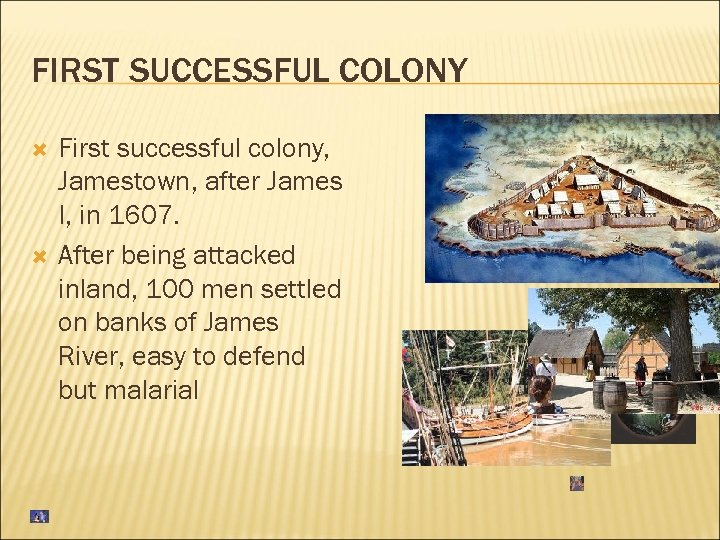 FIRST SUCCESSFUL COLONY First successful colony, Jamestown, after James I, in 1607. After being