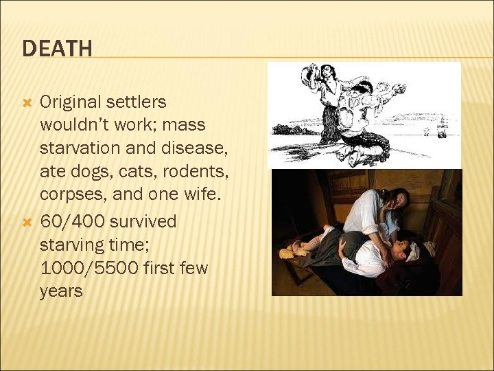 DEATH Original settlers wouldn't work; mass starvation and disease, ate dogs, cats, rodents, corpses,