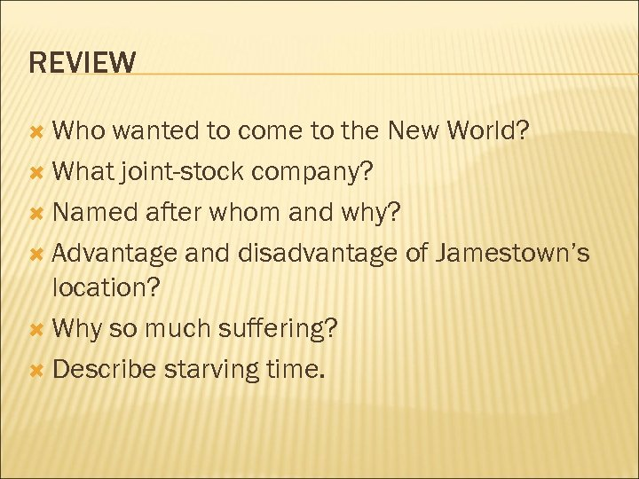 REVIEW Who wanted to come to the New World? What joint-stock company? Named after