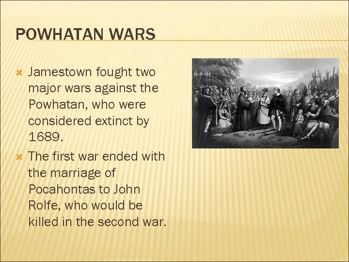 POWHATAN WARS Jamestown fought two major wars against the Powhatan, who were considered extinct