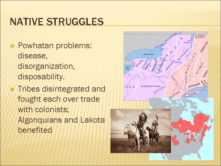 NATIVE STRUGGLES Powhatan problems: disease, disorganization, disposability. Tribes disintegrated and fought each over trade