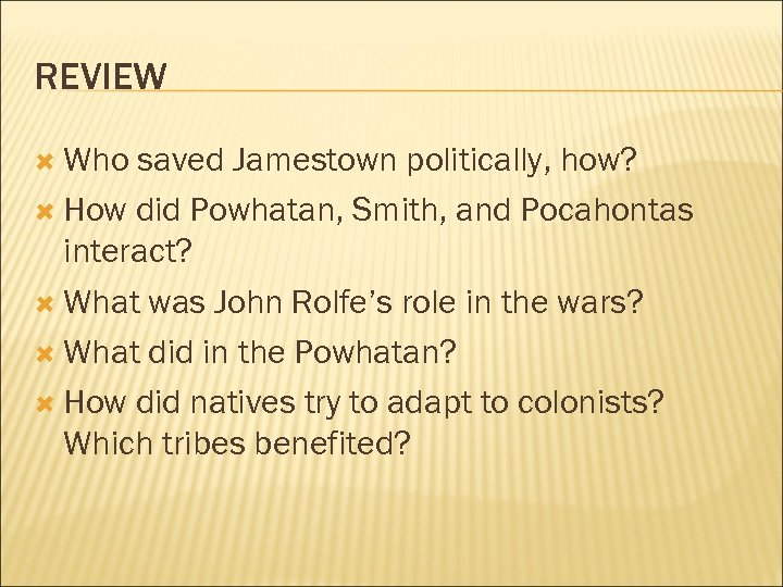 REVIEW Who saved Jamestown politically, how? How did Powhatan, Smith, and Pocahontas interact? What