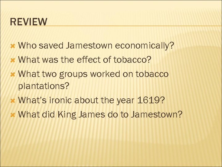REVIEW Who saved Jamestown economically? What was the effect of tobacco? What two groups