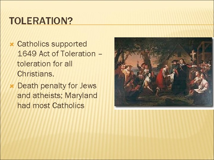 TOLERATION? Catholics supported 1649 Act of Toleration – toleration for all Christians. Death penalty