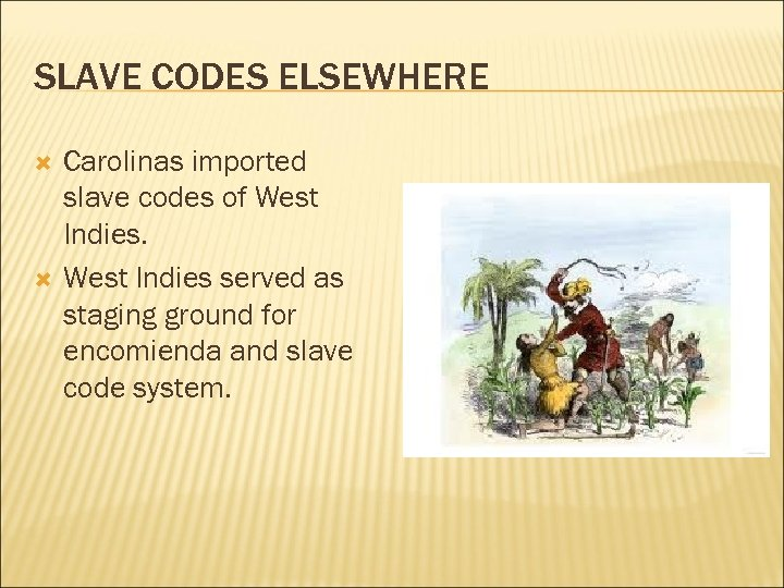 SLAVE CODES ELSEWHERE Carolinas imported slave codes of West Indies served as staging ground