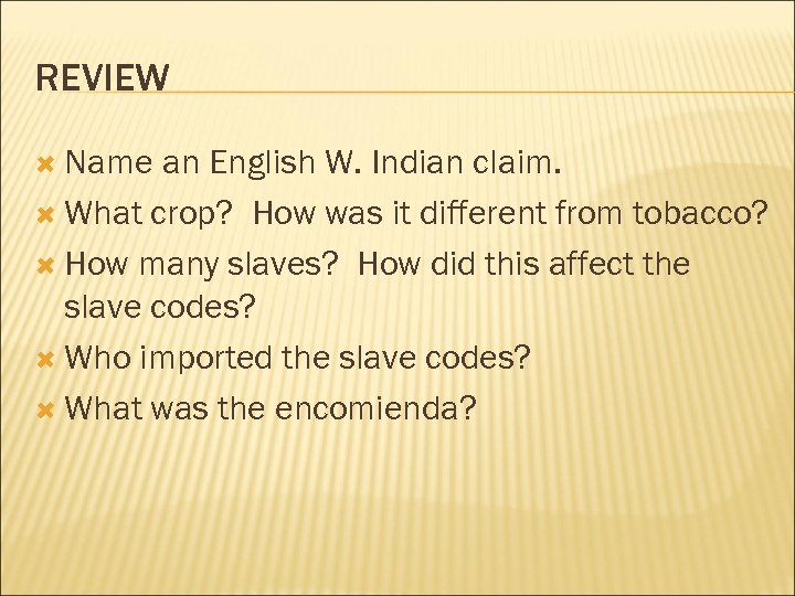 REVIEW Name an English W. Indian claim. What crop? How was it different from
