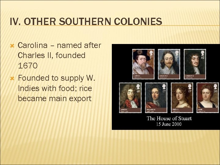 IV. OTHER SOUTHERN COLONIES Carolina – named after Charles II, founded 1670 Founded to