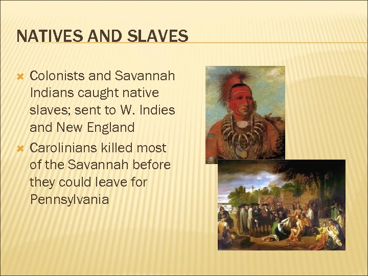 NATIVES AND SLAVES Colonists and Savannah Indians caught native slaves; sent to W. Indies