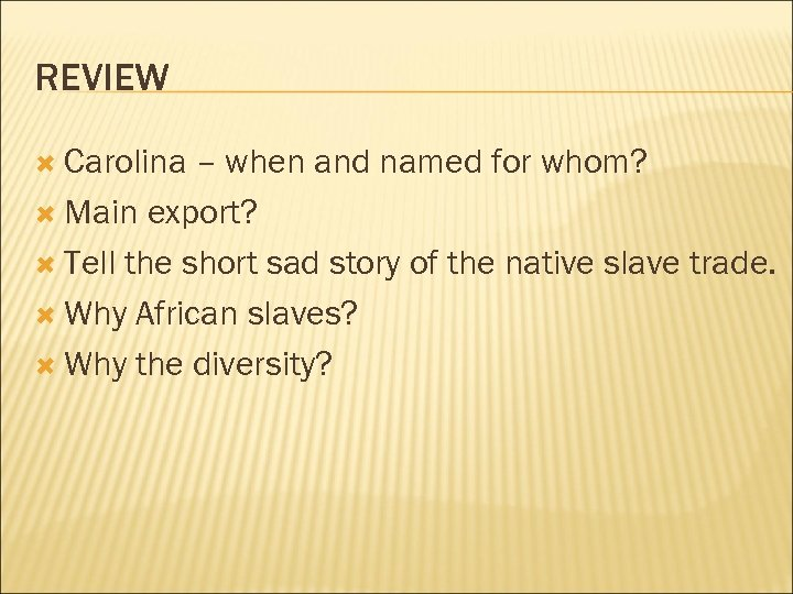 REVIEW Carolina – when and named for whom? Main export? Tell the short sad