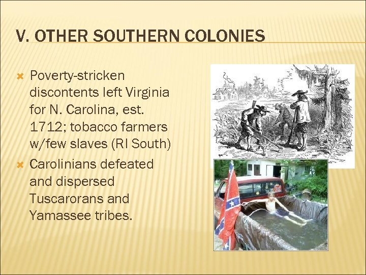 V. OTHER SOUTHERN COLONIES Poverty-stricken discontents left Virginia for N. Carolina, est. 1712; tobacco