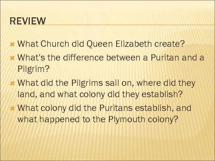 REVIEW What Church did Queen Elizabeth create? What's the difference between a Puritan and