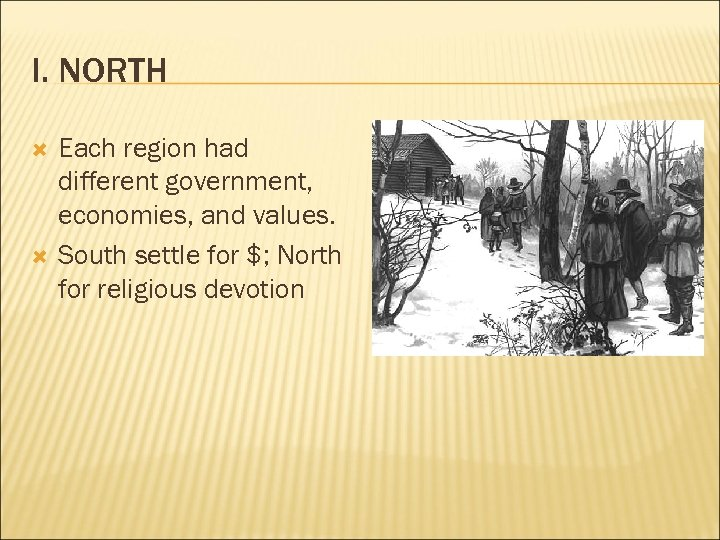 I. NORTH Each region had different government, economies, and values. South settle for $;