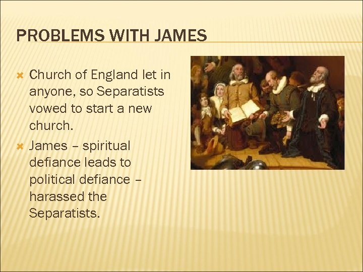 PROBLEMS WITH JAMES Church of England let in anyone, so Separatists vowed to start