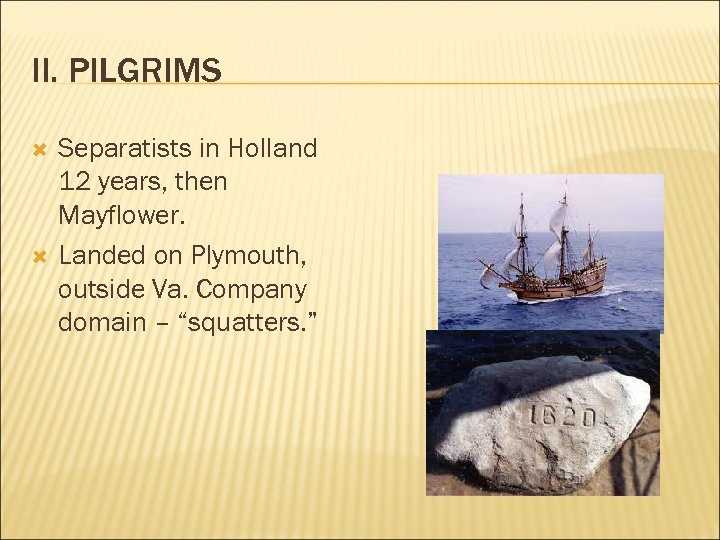 II. PILGRIMS Separatists in Holland 12 years, then Mayflower. Landed on Plymouth, outside Va.