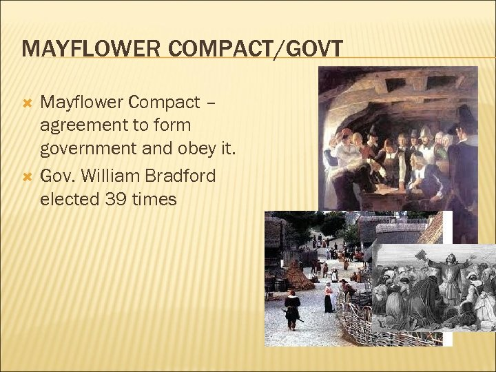 MAYFLOWER COMPACT/GOVT Mayflower Compact – agreement to form government and obey it. Gov. William