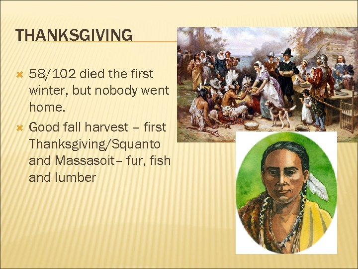 THANKSGIVING 58/102 died the first winter, but nobody went home. Good fall harvest –