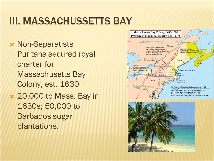 III. MASSACHUSSETTS BAY Non-Separatists Puritans secured royal charter for Massachusetts Bay Colony, est. 1630