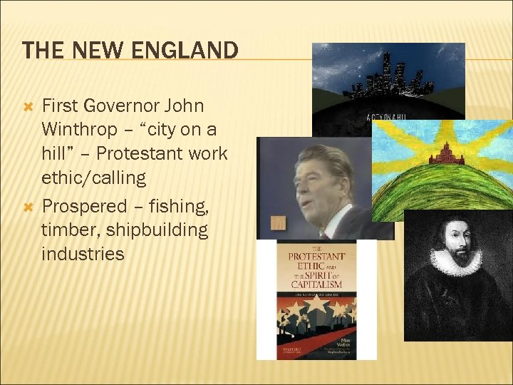 "THE NEW ENGLAND First Governor John Winthrop – ""city on a hill"" – Protestant"