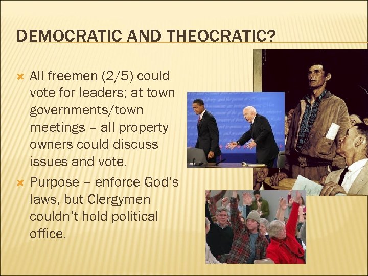 DEMOCRATIC AND THEOCRATIC? All freemen (2/5) could vote for leaders; at town governments/town meetings