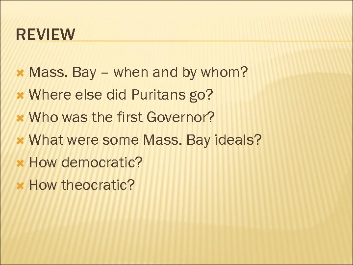 REVIEW Mass. Bay – when and by whom? Where else did Puritans go? Who