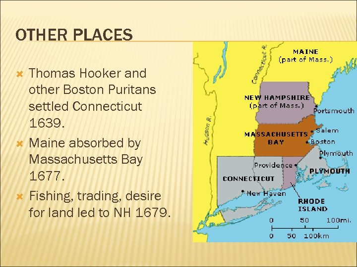 OTHER PLACES Thomas Hooker and other Boston Puritans settled Connecticut 1639. Maine absorbed by