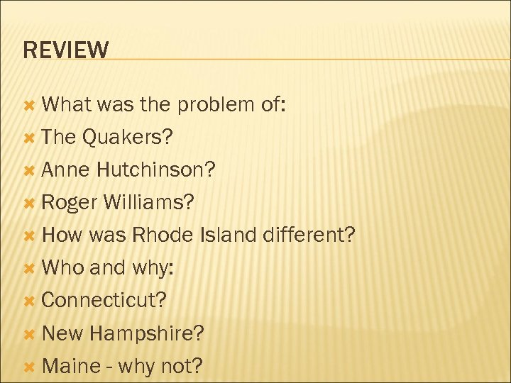 REVIEW What was the problem of: The Quakers? Anne Hutchinson? Roger Williams? How was
