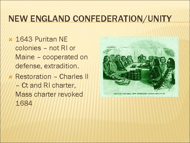 NEW ENGLAND CONFEDERATION/UNITY 1643 Puritan NE colonies – not RI or Maine – cooperated