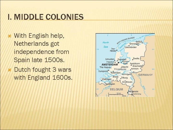 I. MIDDLE COLONIES With English help, Netherlands got independence from Spain late 1500 s.