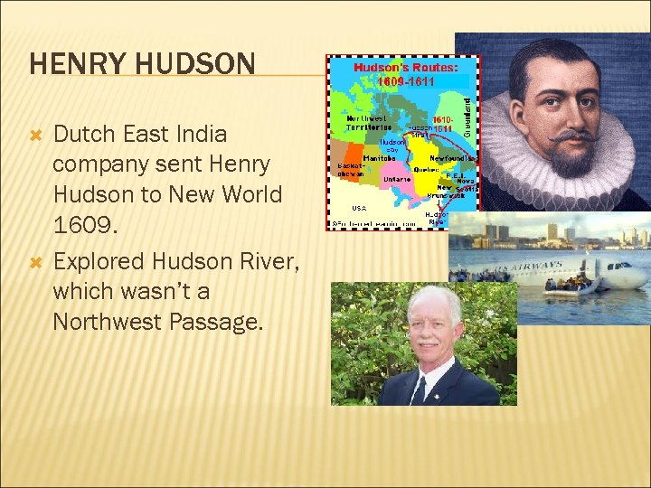 HENRY HUDSON Dutch East India company sent Henry Hudson to New World 1609. Explored