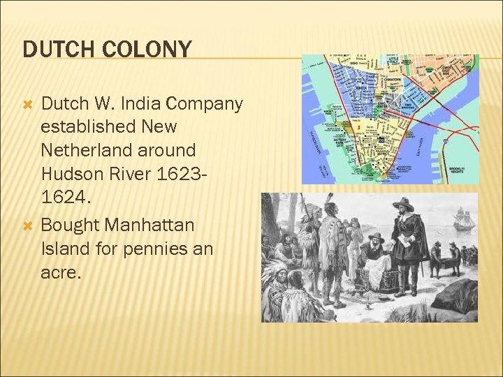 DUTCH COLONY Dutch W. India Company established New Netherland around Hudson River 16231624. Bought