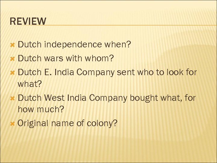REVIEW Dutch independence when? Dutch wars with whom? Dutch E. India Company sent who