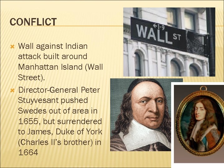 CONFLICT Wall against Indian attack built around Manhattan Island (Wall Street). Director-General Peter Stuyvesant