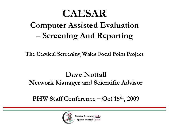 CAESAR Computer Assisted Evaluation – Screening And Reporting The Cervical Screening Wales Focal Point