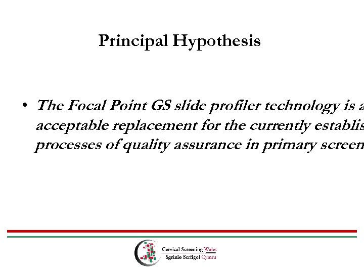 Principal Hypothesis • The Focal Point GS slide profiler technology is a acceptable replacement