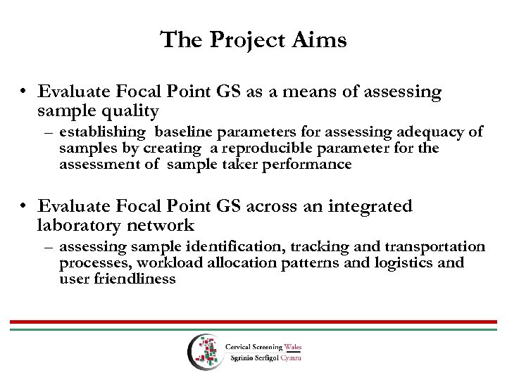 The Project Aims • Evaluate Focal Point GS as a means of assessing sample