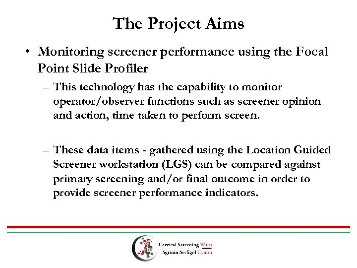 The Project Aims • Monitoring screener performance using the Focal Point Slide Profiler –