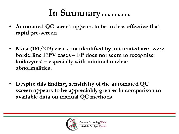 In Summary……… • Automated QC screen appears to be no less effective than rapid