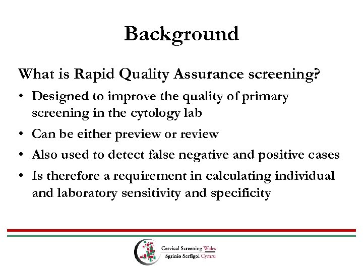 Background What is Rapid Quality Assurance screening? • Designed to improve the quality of
