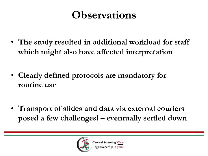 Observations • The study resulted in additional workload for staff which might also have