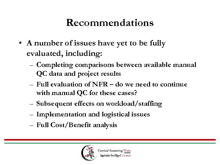 Recommendations • A number of issues have yet to be fully evaluated, including: –