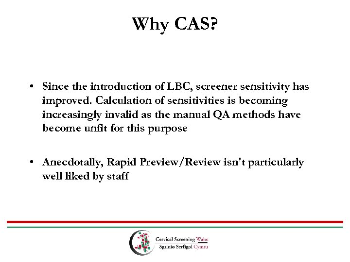 Why CAS? • Since the introduction of LBC, screener sensitivity has improved. Calculation of